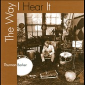 Thurman Barker: The Way I Hear It