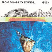 Gush: From Things to Sounds