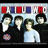 The Who: Maximum Who: The Unauthorized Biography of the Who
