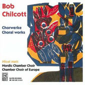 Chilcott: Choral Works / Nicol Matt, Chamber Choir of Europe, et al