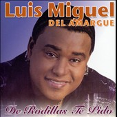 Luis Miguel Del Amargue: De Rodillas Te Pido