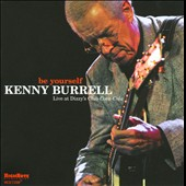 Kenny Burrell: Be Yourself: Live at Dizzy's Club Coca-Cola