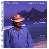 Antônio Carlos Jobim: My Soul Sings: The Great Brazilian Songbook