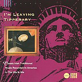 Various Artists: I'm Leaving Tipperary: Classic Irish Traditional Music Recorded in America in the 20's