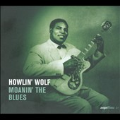 Howlin' Wolf: Moanin' the Blues
