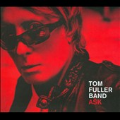Tom Fuller Band (Guitar): Ask [Digipak] *