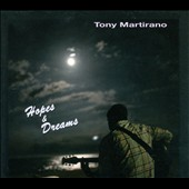 Tony Martirano: Hopes & Dreams