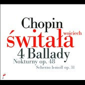 Chopin: 4 Ballades; Nocturnes Op. 48; Scherzo, Op. 31 / Wojciech ´Switala, piano (On Steinway)