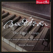 Beethoven: The Final Trilogy - Piano Sonatas Opp. 78, 109, 110 & 111 / Martin Roscoe, piano
