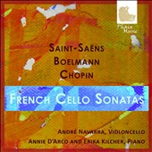 French Cello Sonatas - works by Saint-Saens, Boelmann and Chopin / André Navarra, celli; Annie D'Arco and Erika Kilcher, piano