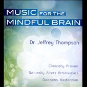 Jeffrey D. Thompson: Music For The Mindful Brain [Box]