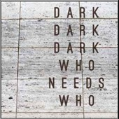 Dark Dark Dark: Who Needs Who *