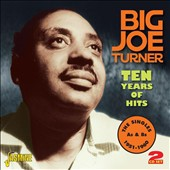 Big Joe Turner: Ten Years of Hits: The Singles A's & B's 1951-1960 *
