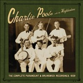 The Highlanders/Charlie Poole: The Complete Paramount & Brunswick Recordings, 1929 [Digipak]