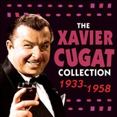 Xavier Cugat: The Xavier Cugat Collection: 1933-1958