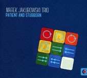 Marek Jakubowski Trio: Patient And Stubborn