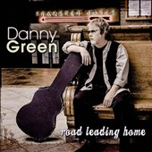 Danny Green: Road Leading Home [Digipak]