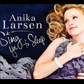 Anika Larsen: Sing You to Sleep [Digipak]