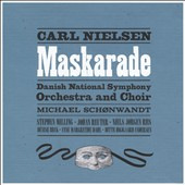 Carl Nielsen: Maskarade, comic opera / Danish Nat'l SO & Choir; Michael Schønwandt