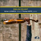 English Delight: Works by Rebecca Clarke, John Dowland, Benjamin Britten, Frank Bridge, Jonathan Harvey, Ralph Vaughan Williams, Henry Purcell / Adrien La Marca, viola; Thomas Hoppe, piano