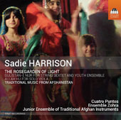 Sadie Harrison (b.1965): The Rosegarden of Light - Traditional Music From Afghanistan / Kevin Bishop, viola; Ensemble Zohra; Cuatro Puntos; Junior Ensemble of Traditional Afghan Instruments