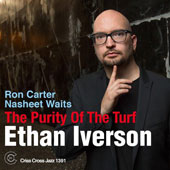 Ethan Iverson/Nasheet Waits/Ron Carter (Bass): The Purity of Turf *