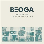 Beoga: Before We Change Our Mind
