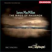 James Macmillan: Birds of Rhiannon / Macmillan, BBC Singers