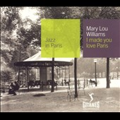 Mary Lou Williams: Jazz in Paris: I Made You Love Paris
