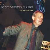 Scott Hamilton: Scott Hamilton Quartet Live in London