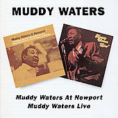 Muddy Waters: Muddy Waters at Newport/Muddy Waters Live