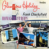 Frank Chacksfield: Glamorous Holiday/ Romantic Europe