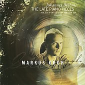 Brahms: Late Piano Works, Op 116-119 / Markus Groh