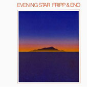 Fripp & Eno/Robert Fripp/Brian Eno: Evening Star