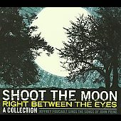 Jeffrey Foucault: Shoot the Moon Right Between the Eyes [Digipak]