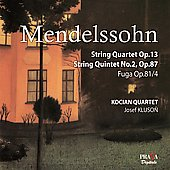 Mendelssohn: String Quartet Op 13, String Quintet Op 87, Fuga, Op 81 / Kocian Quartet, Kluson