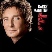 Barry Manilow: The Greatest Love Songs of All Time
