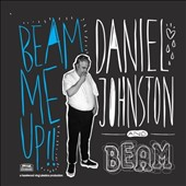Daniel Johnston: Beam Me Up!