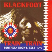 Blackfoot: Train Train: Southern Rock's Best [CD/DVD]