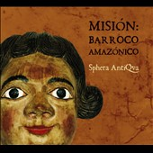 Mission: Amazon Baroque / Sphera AntiQva
