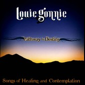 Louie Gonnie: Pathway to Destiny: Songs of Healing and Contemplation