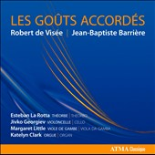 Les Gouts Accordes: Chamber works by Barriere; De Visee; Lully; Hotman; Braun / La Rotta, Georgiev, Little Clark