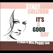 Stacy Sullivan: It's a Good Day: A Tribute To Miss Peggy Lee [Digipak]