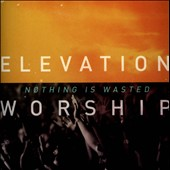 Elevation Worship: Nothing Is Wasted *