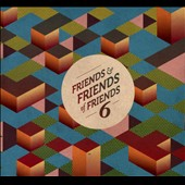 Various Artists: Friends and Friends of Friends, Vol. 6 [Digipak]
