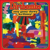 The Dirtbombs: Ooey Gooey Chewy Ka-Blooey! *