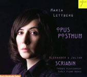 Opus Posthum: Early piano works of Alexander & Julian Scriabin / Maria Lettberg, piano