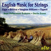 English Music for Strings - Elgar: Serenade for strings; Britten: 'Bridge' Variations; Vaughan Williams: Tallis Fantasia; Tippett: Corelli Fantasia / Royal PO, Groves