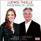 Ludwig Thuille (1861-1907): Selected Songs / Leila Pfister, mzz.; Hartmut Höll, piano