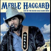 Merle Haggard: Live on the Silver Eagle Radio Show